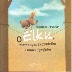 Wojciech Prus O ELKU, ZŁAMANYM SKRZYDEŁKU I NAUCE JĘZYKÓW [antykwariat]