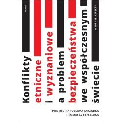 Szyszlak Elżbieta, Szyszlak Tomasz (red.) KONFLIKTY ETNICZNE I WYZNANIOWE A FUNKCJONOWANIE SYSTEMÓW BEZPIECZEŃSTWA NARODOWEGO