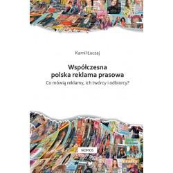 Kamil Łuczaj WSPÓŁCZESNA POLSKA REKLAMA PRASOWA. CO MÓWIĄ REKLAMY, ICH TWÓRCY I ODBIORCY?