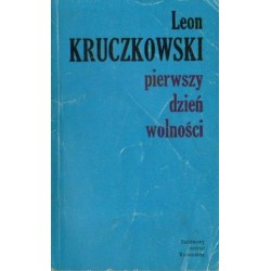 Leon Kruczkowski PIERWSZY DZIEŃ WOLNOŚCI