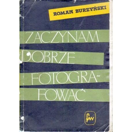Roman Burzyńśki ZACZYNAM DOBRZE FOTOGRAFOWAĆ