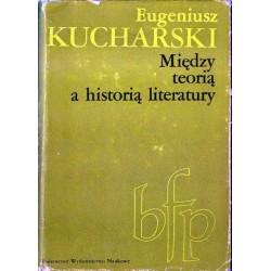 Eugeniusz Kucharski MIĘDZY TEORIĄ A HISTORIĄ LITERATURY