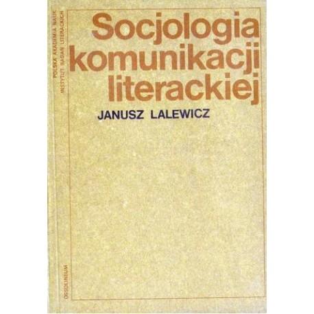 Janusz Lalewicz SOCJOLOGIA KOMUNIKACJI LITERACKIEJ [antykwariat]