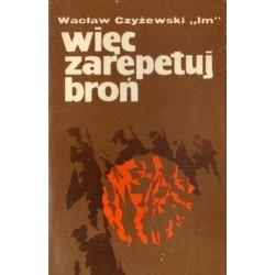 """Wacław Czyżewski """"Im"""" WIĘC ZAREPETUJ BROŃ [antykwariat]"""