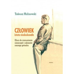CZŁOWIEK ISTOTA NIEDOSKONAŁA Tadeusz Malinowski