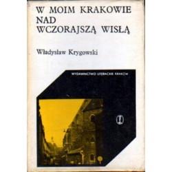 Władysław Krygowski W MOIM KRAKOWIE NAD WCZORAJSZĄ WISŁĄ [antykwariat]
