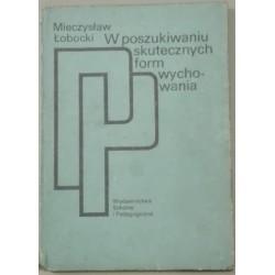 Mieczysław Łobocki W POSZUKIWANIU SKUTECZNYCH FORM WYCHOWANIA [antykwariat]