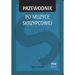 Jerzy Kusiak PRZEWODNIK PO MUZYCE SKRZYPCOWEJ
