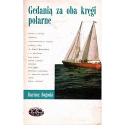 Dariusz Bogucki GEDANIĄ ZA OBA KRĘGI POLARNE  [antykwariat]