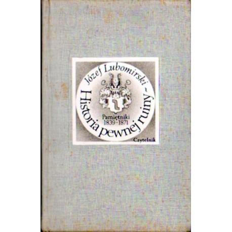 Józef Lubomirski HISTORIA PEWNEJ RUINY. PAMIĘTNIKI 1839-1871 [antykwariat]
