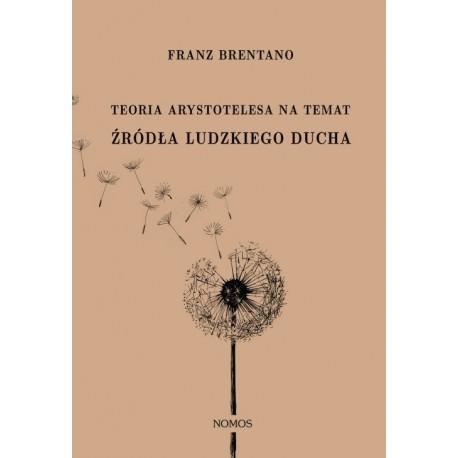 TEORIA ARYSTOTELESA NA TEMAT ŹRÓDŁA LUDZKIEGO DUCHA Franz Brentano