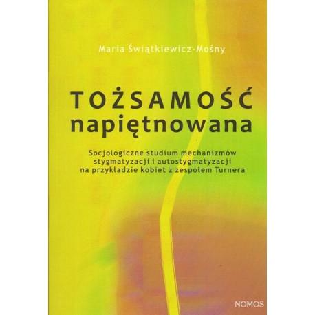 TOŻSAMOŚĆ NAPIĘTNOWANA Maria Świątkiewicz-Mośny