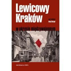 LEWICOWY KRAKÓW W OKRESIE MIĘDZYWOJENNYM (red.) Anna Kargol