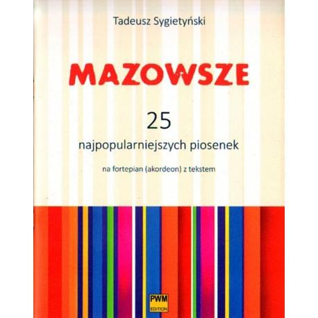 MAZOWSZE. 25 NAJPOPULARNIEJSZYCH PIOSENEK NA FORTEPIAN (AKORDEON) Z TEKSTEM Tadeusz Sygietyński