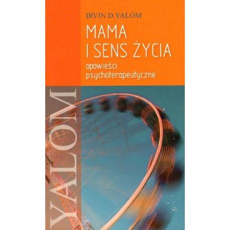 Irvin D. Yalom MAMA I SENS ŻYCIA. OPOWIEŚCI PSYCHOTERAPEUTYCZNE [antykwariat]