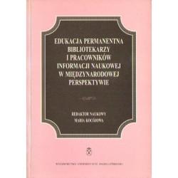 EDUKACJA PERMANENTNA BIBLIOTEKARZY I PRACOWNIKÓW INFORMACJI NAUKOWEJ W MIĘDZYNARODOWEJ PERSPEKTYWIE [antykwariat]
