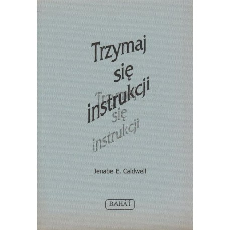 Jenabe E. Caldwell TRZYMAJ SIĘ INSTRUKCJI