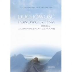 DUCHOWOŚĆ PONOWOCZESNA. STUDIUM Z ZAKRESU SOCJOLOGII JAKOŚCIOWEJ Halina Mielicka-Pawłowska
