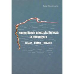 KOMUNIKACJA MIĘDZYKULTUROWA A STEREOTYPY POLACY - NIEMCY - ROSJANIE Roman Gawarkiewicz