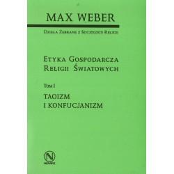 Max Weber ETYKA GOSPODARCZA RELIGII ŚWIATOWYCH. TOM I: TAOIZM I KONFUCJANIZM
