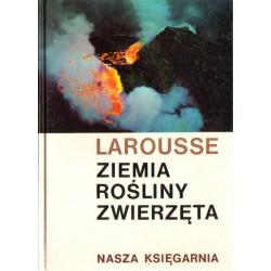 Larousse ZIEMIA, ROŚLINY, ZWIERZĘTA