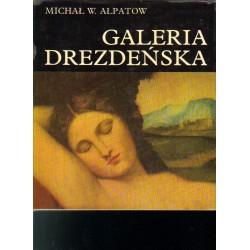GALERIA DREZDEŃSKA. DAWNI MISTRZOWIE Michał W. Ałpatow