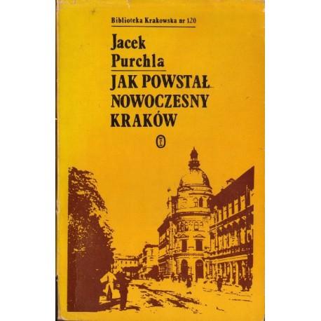 JAK POWSTAŁ NOWOCZESNY KRAKÓW Jacek Purchla [used book]