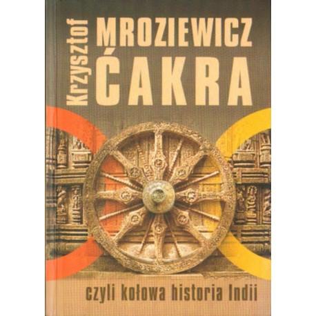 ĆAKRA CZYLI KOŁOWA HISTORIA INDII Krzysztof Mroziewicz [antykwariat]