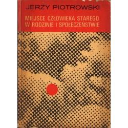 MIEJSCE CZŁOWIEKA STAREGO W RODZINIE I SPOŁECZEŃSTWIE Jerzy Piotrowski [antykwariat]