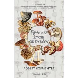 TAJEMNICZE ŻYCIE GRZYBÓW Robert Hofrichter