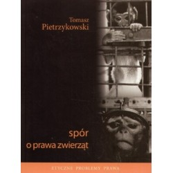 SPÓR O PRAWA ZWIERZĄT Tomasz Pietrzykowski