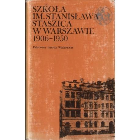 SZKOŁA IM. STANISŁAWA STASZICA W WARSZAWIE 1906-1950 [antykwariat]