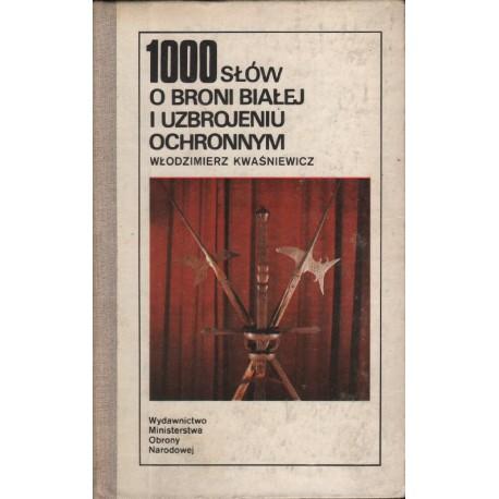 1000 SŁÓW O BRONI BIAŁEJ I UZBROJENIU OCHRONNYM Włodzimierz Kwaśniewicz [antykwariat]