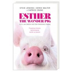 ESTHER THE WONDER PIG, CZYLI JAK DWÓCH FACETÓW POKOCHAŁO ŚWINIĘ Caprice Crane, Steve Jenkins, Derek Walter