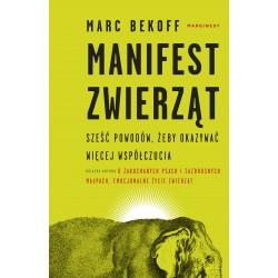 MANIFEST ZWIERZĄT. SZEŚĆ POWODÓW, ŻEBY OKAZYWAĆ WIĘCEJ WSPÓŁCZUCIA Marc Bekoff