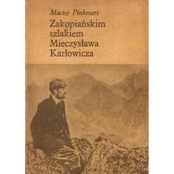 ZAKOPIAŃSKIM SZLAKIEM MIECZYSŁAWA KARŁOWICZA Maciej Pinkwart [used book]