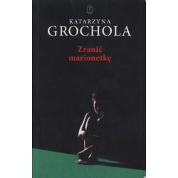 ZRANIĆ MARIONETKĘ Katarzyna Grochola [antykawariat]