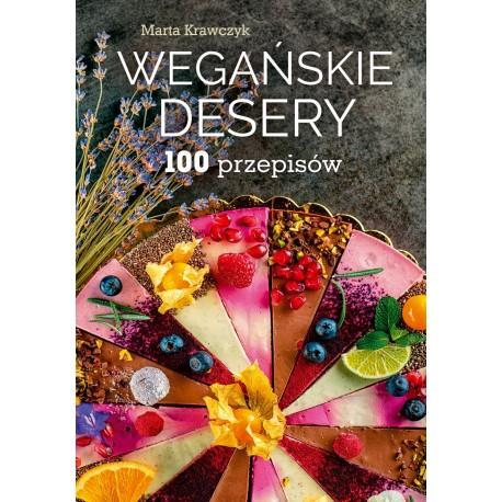 WEGAŃSKIE DESERY. 100 PRZEPISÓW Marta Krawczyk