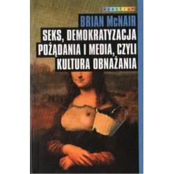 SEKS, DEMOKRATYZACJA POŻĄDANIA I MEDIA, CZYLI KULTURA OBNAŻANIA Brian McNair [antykwariat]