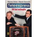 TELEEXPRESS. 30 LAT MINĘŁO Maciej Orłoś i Marek Sierocki [antykwariat]