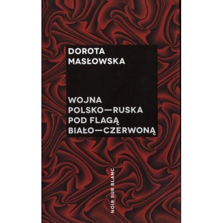 WOJNA POLSKO-RUSKA POD FLAGĄ BIAŁO-CZERWONĄ Dorota Masłowska [antykwariat]