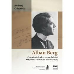 ALBAN BERG. CZŁOWIEK I DZIEŁO CZASU MŁODOŚCI. OD PIEŚNI SOLOWEJ DO ORKIESTROWEJ