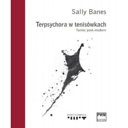 TERPSYCHORA W TENISÓWKACH. TANIEC POST-MODERN Sally Banes