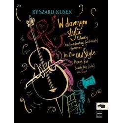 W DAWNYM STYLU. UTWORY NA KONTRABAS ( WIOLONCZELĘ ) I FORTEPIAN Ryszard Kusek
