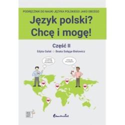 JĘZYK POLSKI ? CHCĘ I MOGĘ ! CZĘŚĆ II : A1+ Edyta Gałat. Beata Sałega-Bielowicz