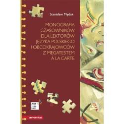 MONOGRAFIA CZASOWNIKÓW DLA LEKTORÓW JĘZYKA POLSKIEGO I OBCOKRAJOWCÓW Z MEGATESTEM A LA CARTE Stanisław Mędak