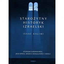 STAROŻYTNY HISTORYK IZRAELSKI. STUDIUM O KRONIKARZU, JEGO EPOCE, MIEJSCU DZIAŁALNOŚCI I DZIELE Isaac Kalimi