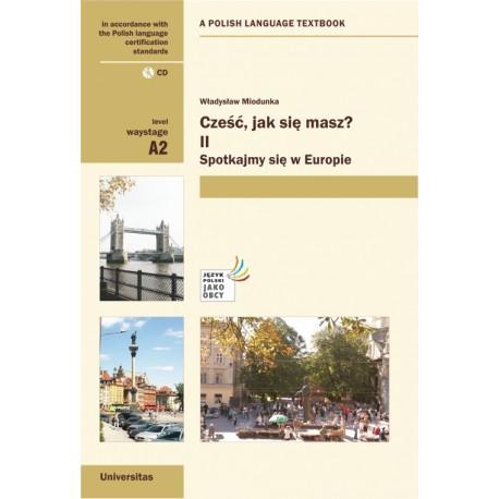 CZEŚĆ, JAK SIĘ MASZ? II. SPOTKAJMY SIE W EUROPIE (A2) + CD  Władysław Miodunka