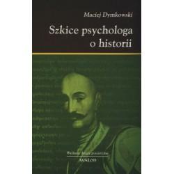 SZKICE PSYCHOLOGA O HISTORII. WYDANIE DRUGIE POSZERZONE Maciej Dymkowski
