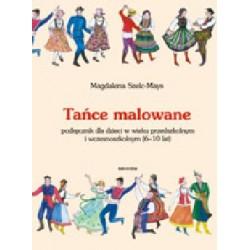 TAŃCE MALOWANE. PODRĘCZNIK DLA DZIECI W WIEKU PRZEDSZKOLNYM I WCZESNOSZKOLNYM Magdalena Szelc-Mays